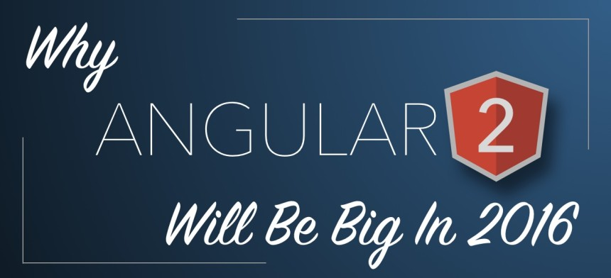 Why Angular 2 Will Be Big in 2016