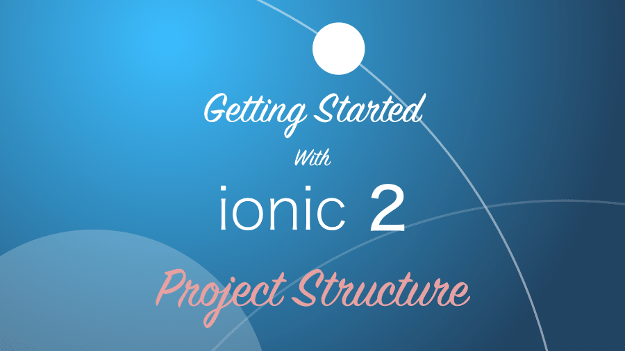 Ionic 2 Project Structure