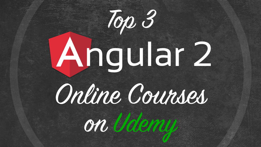 Top 3 Angular 2 Online Courses on Udemy