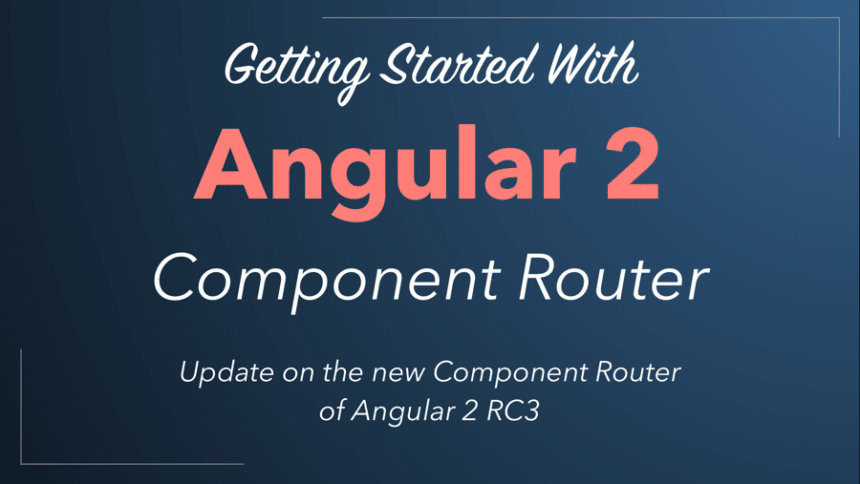 The New & Revised Angular 2 Component Router