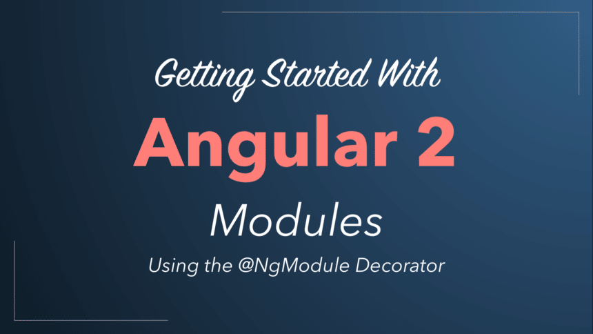 Getting Started With Angular 2 Modules (Using The @NgModule Decorator)