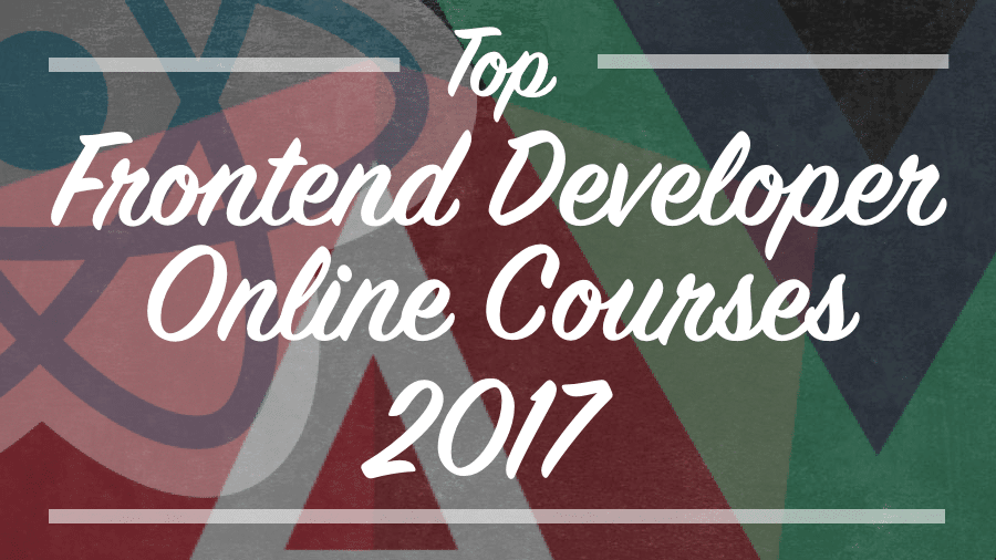 Top Online Courses For Frontend Developers In 2017