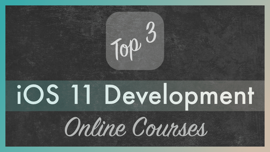 Top 3 iOS 11 Development Online Courses