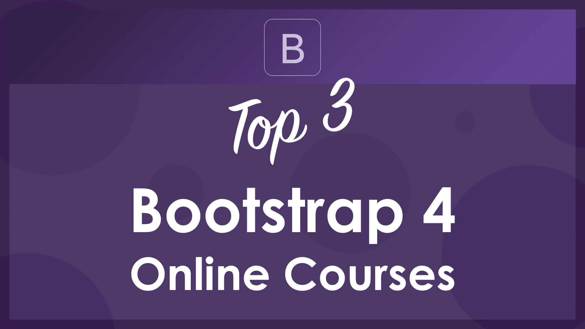 Top 3 Bootstrap 4 Online Courses