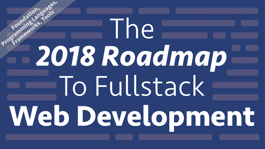 The 2018 Roadmap To Fullstack Web Development