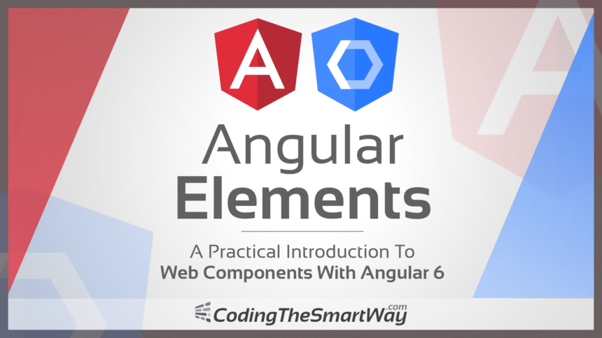 Angular Elements – A Practical Introduction To Web Components With Angular 6