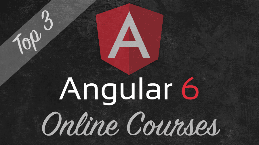 Top 3 Angular 6 Online Courses