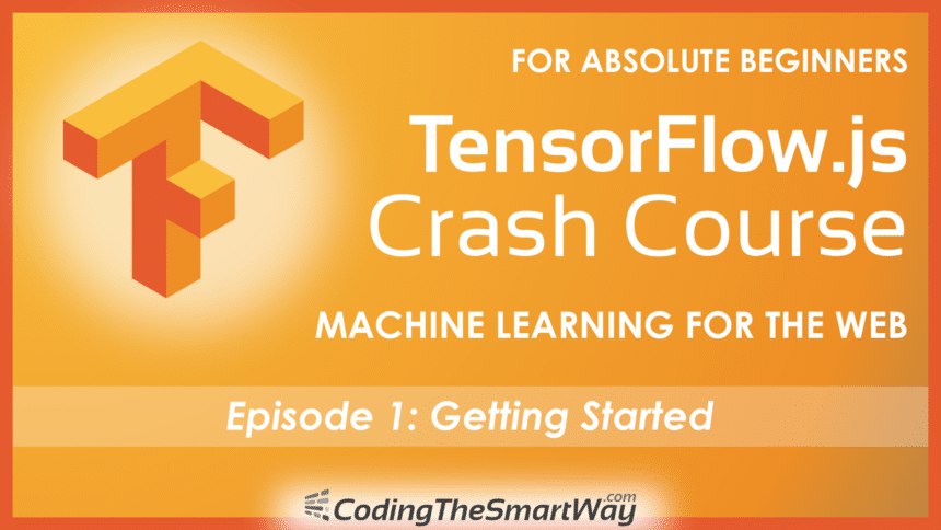 TensorFlow.js Crash Course – Machine Learning For The Web – Getting Started