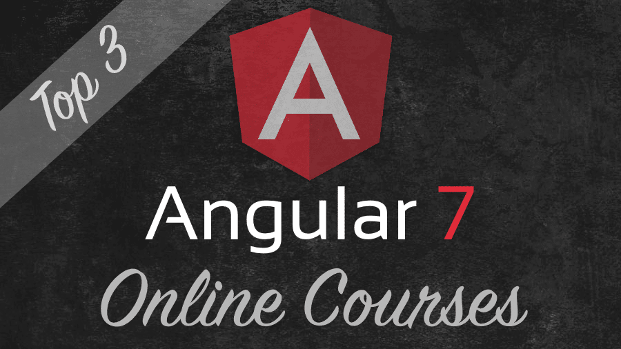 Top 3 Angular 7 Online Courses