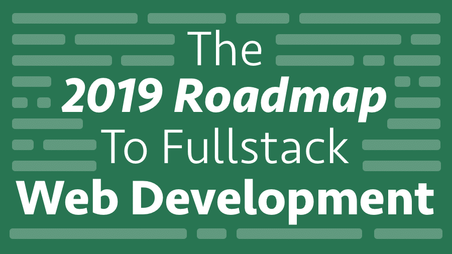 The 2019 Roadmap To Fullstack Web Development