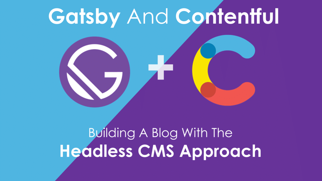Gatsby And Contentful – The Headless CMS Approach