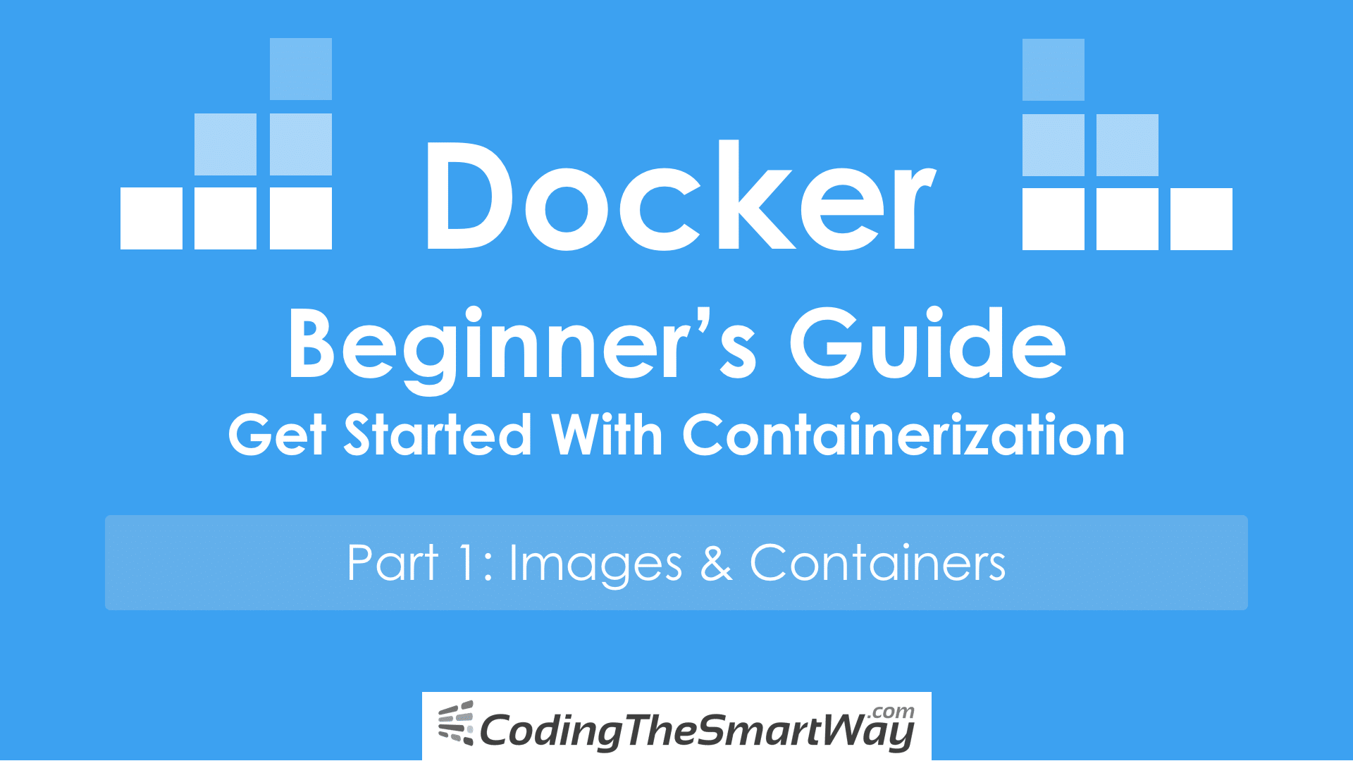 Docker - Beginner's Guide - Part 1: Images & Containers