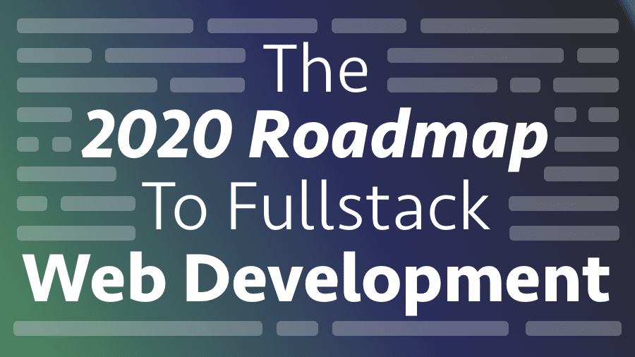 The 2020 Roadmap To Fullstack Web Development