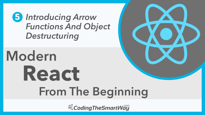 Modern React From The Beginning EP5: Arrow Functions And Object Destructuring