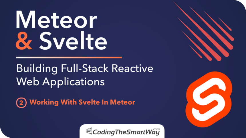 Meteor & Svelte – Building Full-Stack Reactive Web Applications – 02: Working With Svelte In Meteor