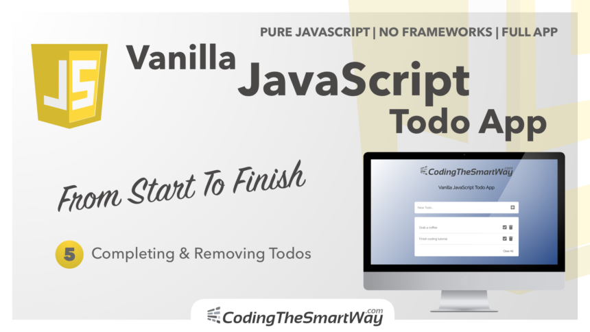 Building A Vanilla JavaScript Todo App From Start To Finish | EP5: Completing & Removing Todos