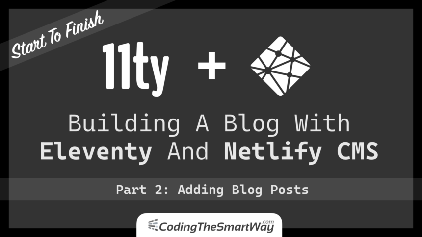 Building A Blog With Eleventy And Netlify CMS – Part 2: Adding Blog Posts