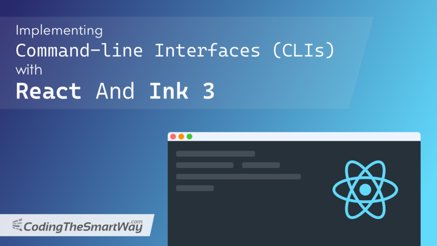Command-line Interfaces (CLIs) With React And Ink 3